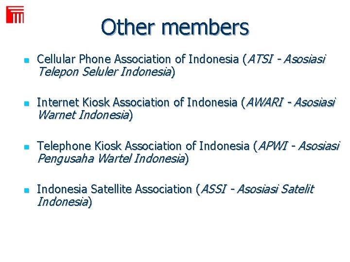 Other members FTII n n Cellular Phone Association of Indonesia (ATSI - Asosiasi Telepon