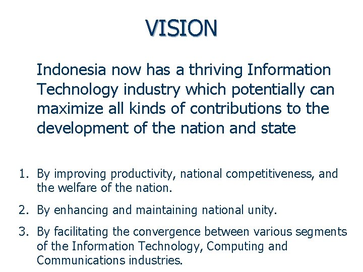 VISION Indonesia now has a thriving Information Technology industry which potentially can maximize all