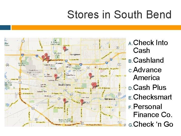 Stores in South Bend Check Into Cash B. Cashland C. Advance America D. Cash