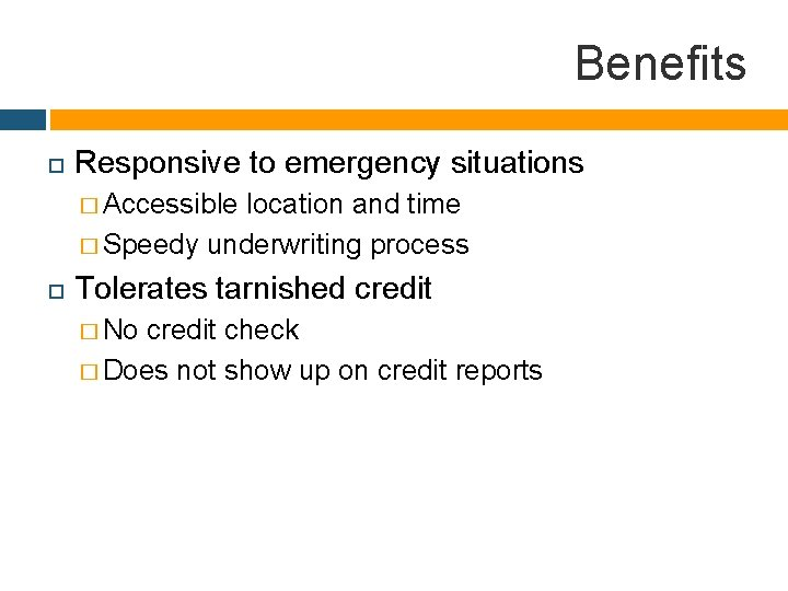Benefits Responsive to emergency situations � Accessible location and time � Speedy underwriting process