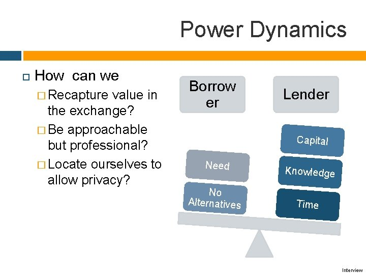 Power Dynamics How can we � Recapture value in the exchange? � Be approachable