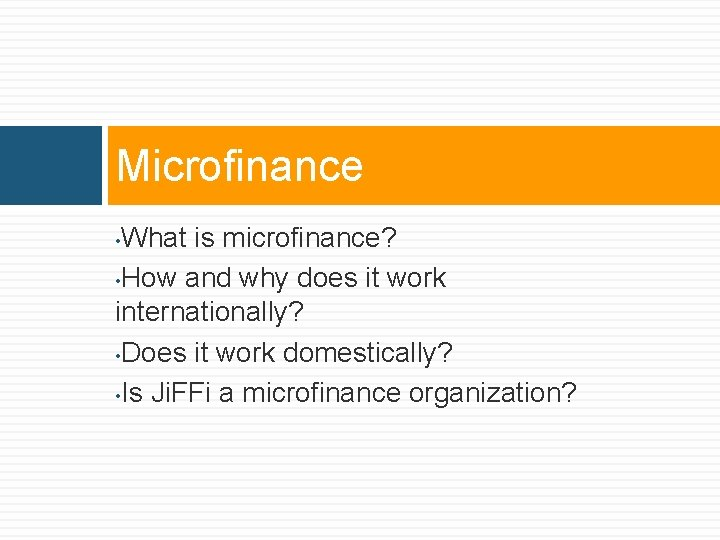Microfinance What is microfinance? • How and why does it work internationally? • Does