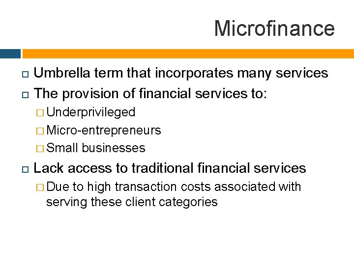 Microfinance Umbrella term that incorporates many services The provision of financial services to: �