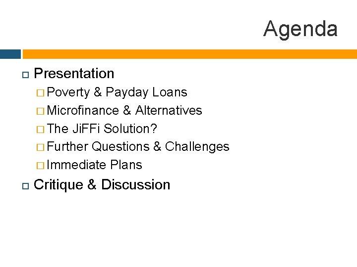 Agenda Presentation � Poverty & Payday Loans � Microfinance & Alternatives � The Ji.