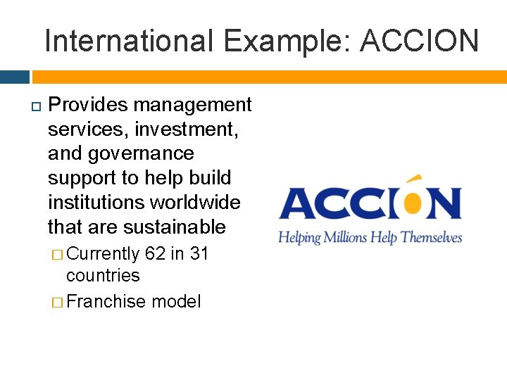 International Example: ACCION Provides management services, investment, and governance support to help build institutions