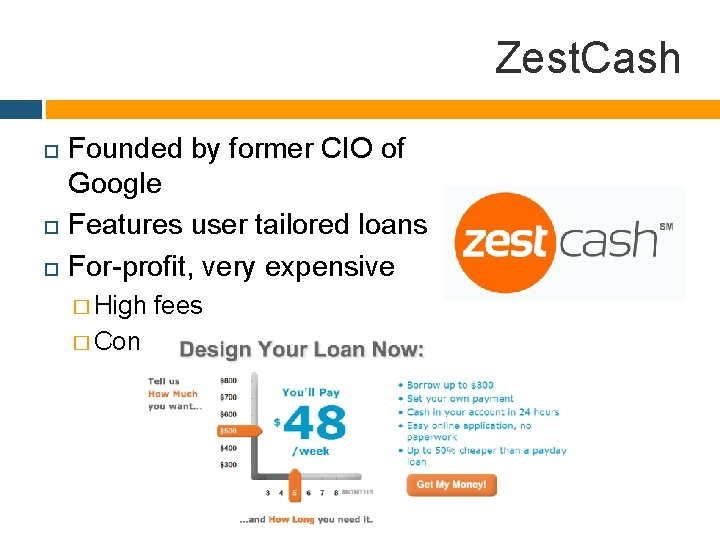 Zest. Cash Founded by former CIO of Google Features user tailored loans For-profit, very