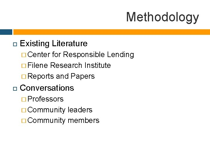 Methodology Existing Literature � Center for Responsible Lending � Filene Research Institute � Reports