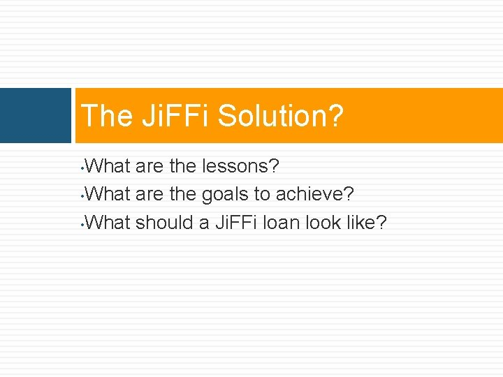 The Ji. FFi Solution? What are the lessons? • What are the goals to