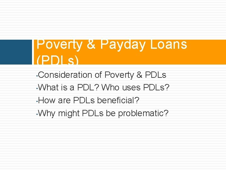 Poverty & Payday Loans (PDLs) Consideration of Poverty & PDLs • What is a