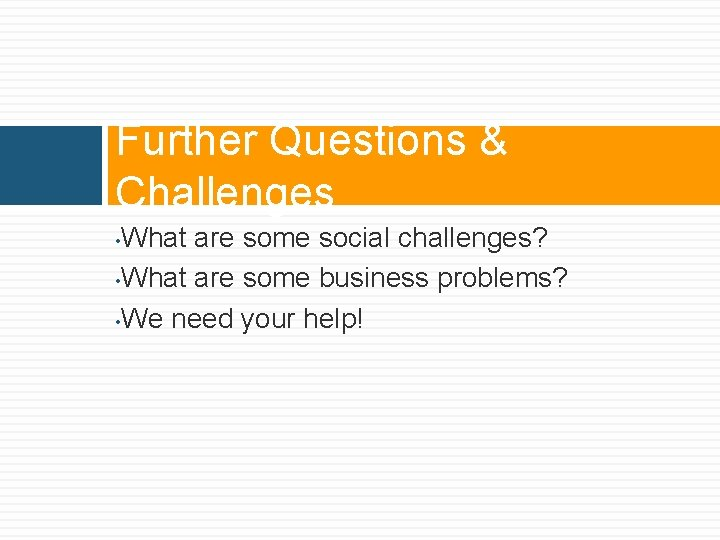 Further Questions & Challenges What are some social challenges? • What are some business