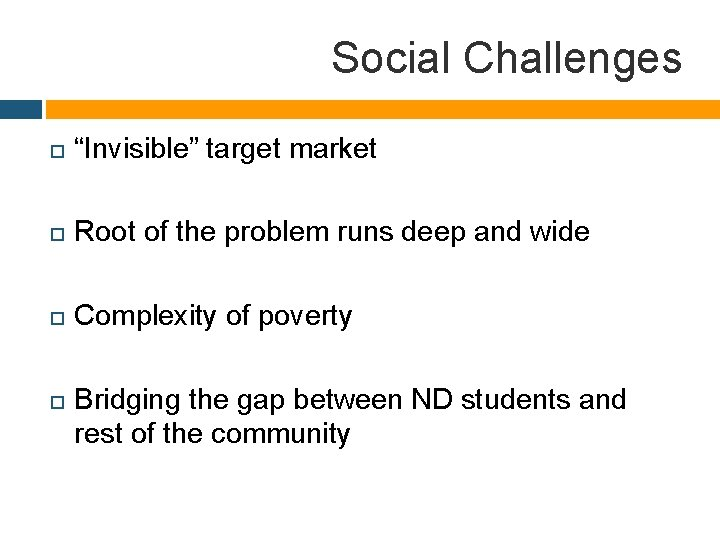 """Social Challenges """"Invisible"""" target market Root of the problem runs deep and wide Complexity"""