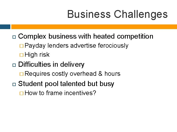 Business Challenges Complex business with heated competition � Payday lenders advertise ferociously � High