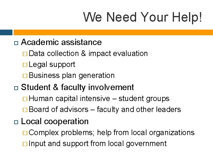 We Need Your Help! Academic assistance � Data collection & impact evaluation � Legal