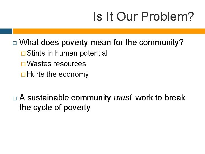 Is It Our Problem? What does poverty mean for the community? � Stints in