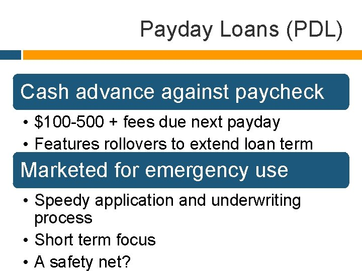 Payday Loans (PDL) Cash advance against paycheck • $100 -500 + fees due next