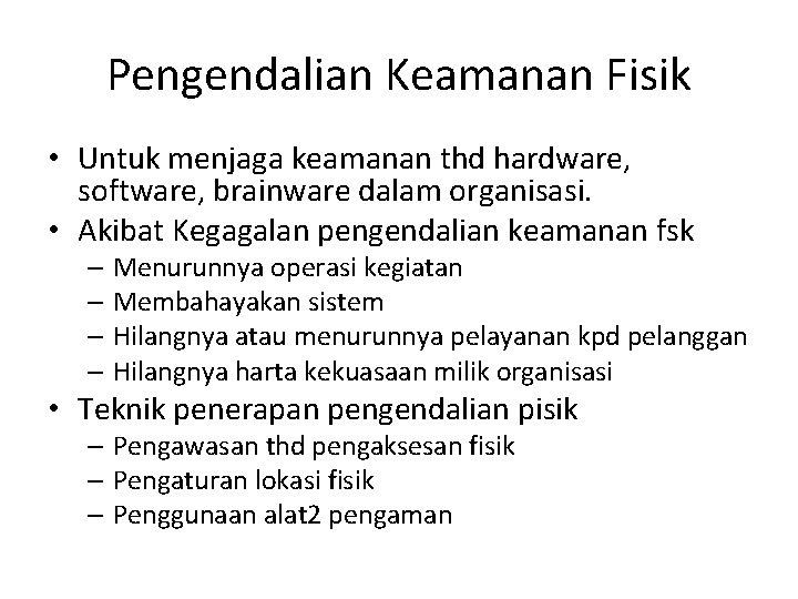 Pengendalian Keamanan Fisik • Untuk menjaga keamanan thd hardware, software, brainware dalam organisasi. •