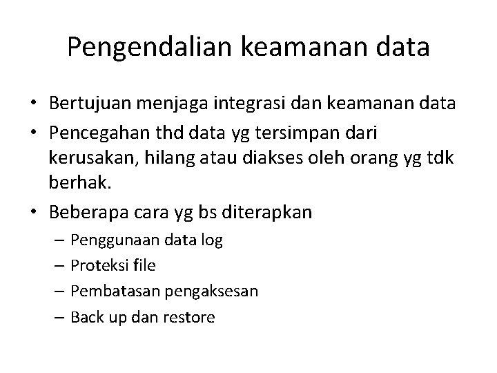 Pengendalian keamanan data • Bertujuan menjaga integrasi dan keamanan data • Pencegahan thd data