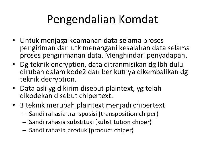 Pengendalian Komdat • Untuk menjaga keamanan data selama proses pengiriman dan utk menangani kesalahan