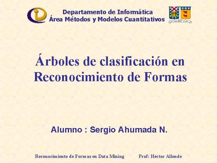 Departamento de Informática Área Métodos y Modelos Cuantitativos Árboles de clasificación en Reconocimiento de