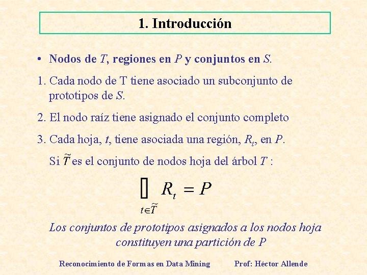 1. Introducción • Nodos de T, regiones en P y conjuntos en S. 1.