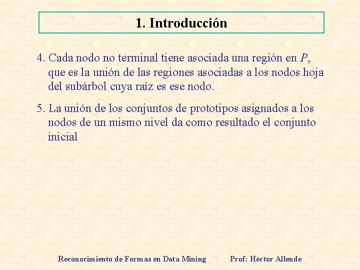 1. Introducción 4. Cada nodo no terminal tiene asociada una región en P, que