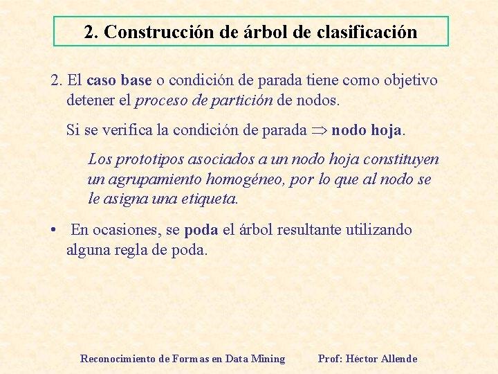 2. Construcción de árbol de clasificación 2. El caso base o condición de parada