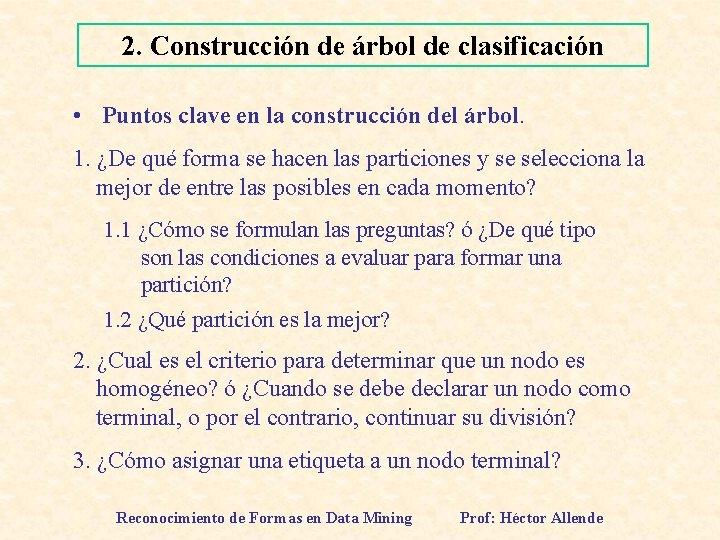 2. Construcción de árbol de clasificación • Puntos clave en la construcción del árbol.