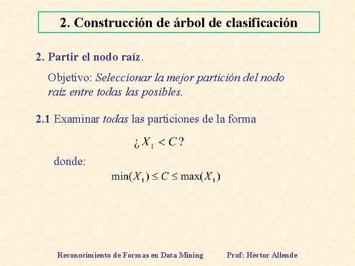 2. Construcción de árbol de clasificación 2. Partir el nodo raíz. Objetivo: Seleccionar la