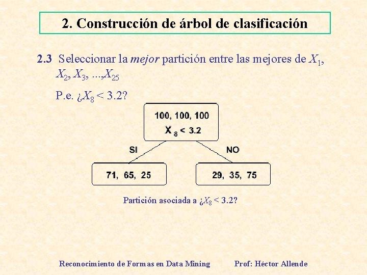 2. Construcción de árbol de clasificación 2. 3 Seleccionar la mejor partición entre las