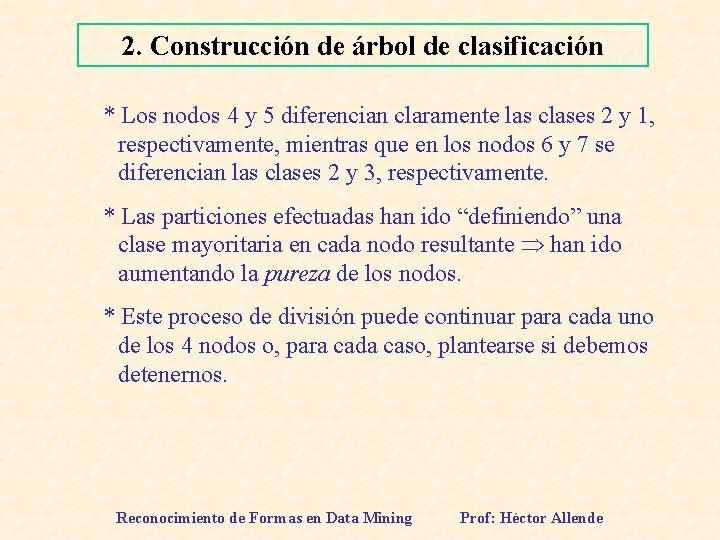 2. Construcción de árbol de clasificación * Los nodos 4 y 5 diferencian claramente