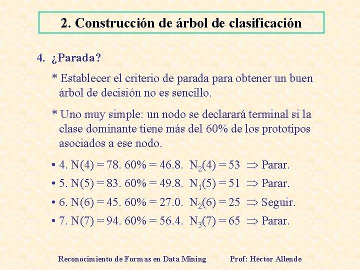 2. Construcción de árbol de clasificación 4. ¿Parada? * Establecer el criterio de parada