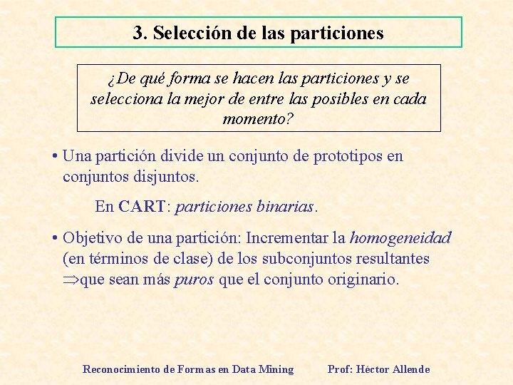 3. Selección de las particiones ¿De qué forma se hacen las particiones y se