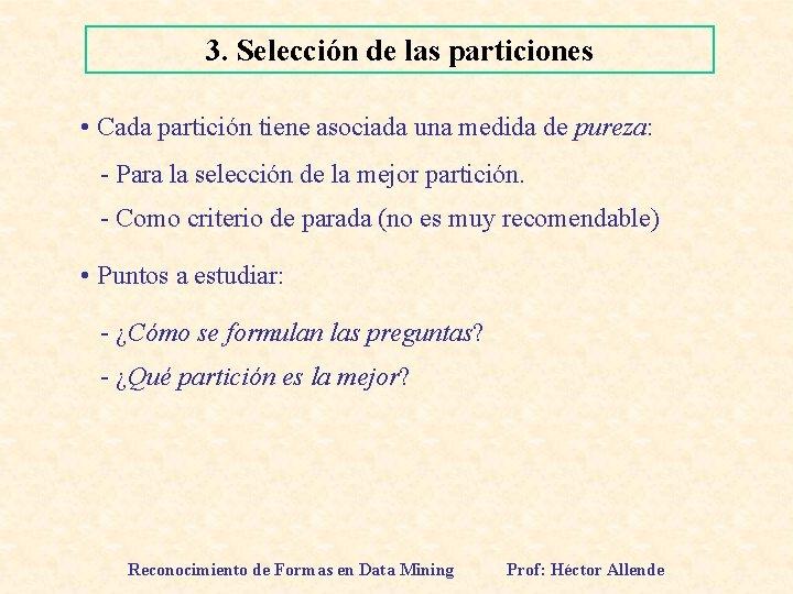 3. Selección de las particiones • Cada partición tiene asociada una medida de pureza: