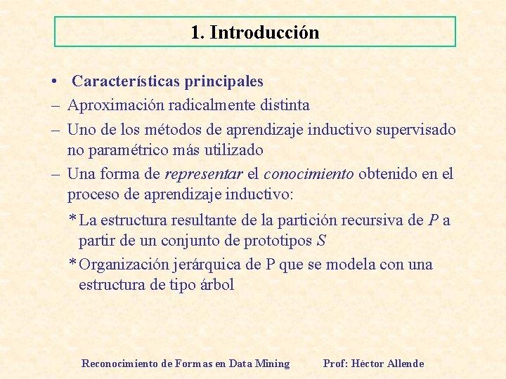 1. Introducción • Características principales – Aproximación radicalmente distinta – Uno de los métodos