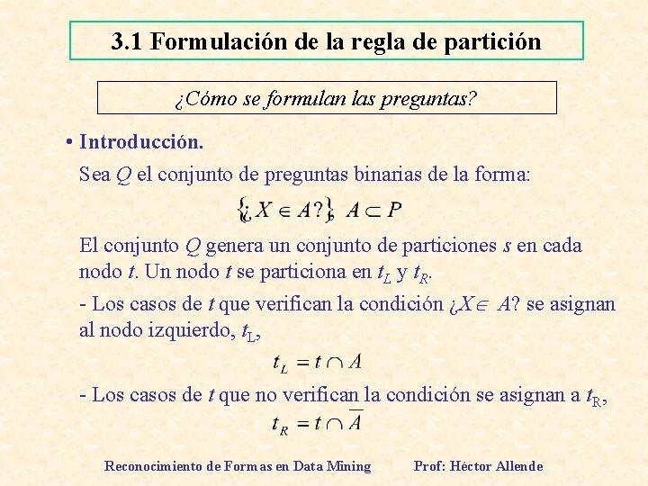 3. 1 Formulación de la regla de partición ¿Cómo se formulan las preguntas? •