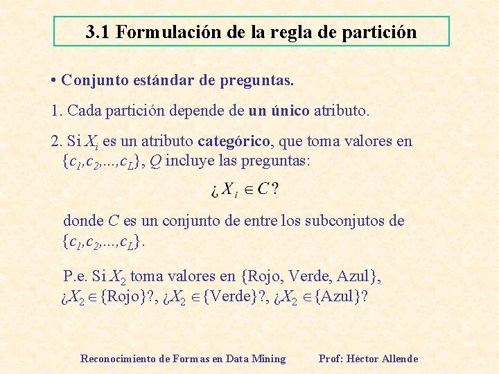 3. 1 Formulación de la regla de partición • Conjunto estándar de preguntas. 1.