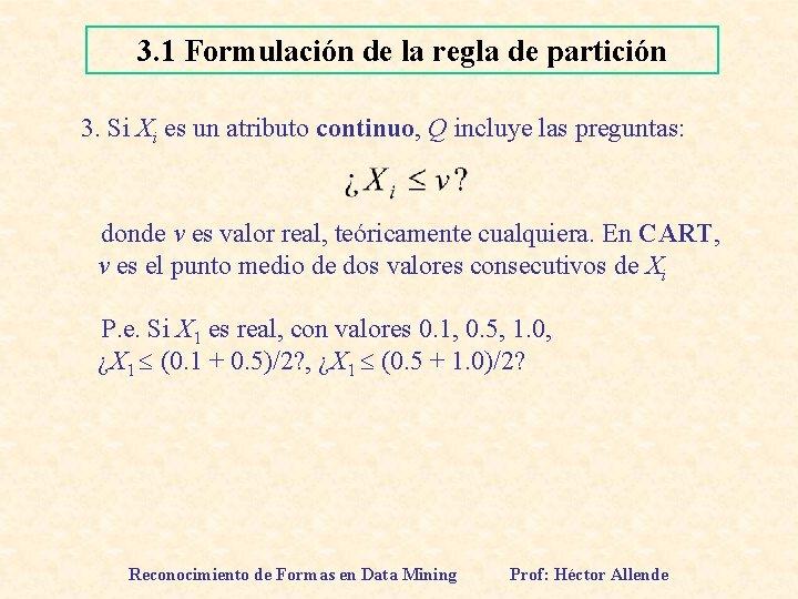 3. 1 Formulación de la regla de partición 3. Si Xi es un atributo