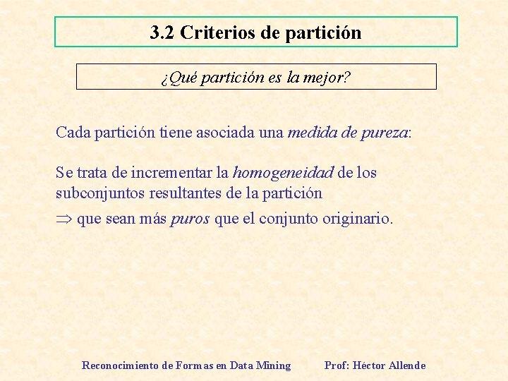 3. 2 Criterios de partición ¿Qué partición es la mejor? Cada partición tiene asociada