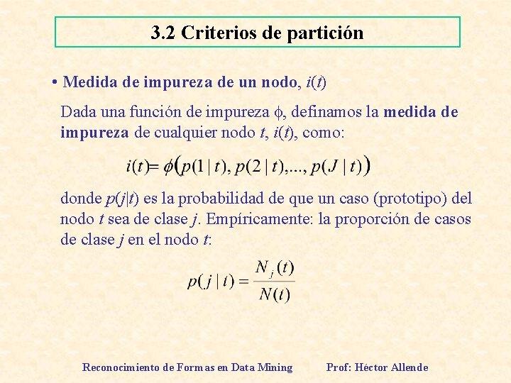 3. 2 Criterios de partición • Medida de impureza de un nodo, i(t) Dada