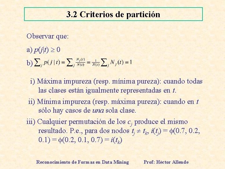 3. 2 Criterios de partición Observar que: a) p(j|t) 0 b) i) Máxima impureza