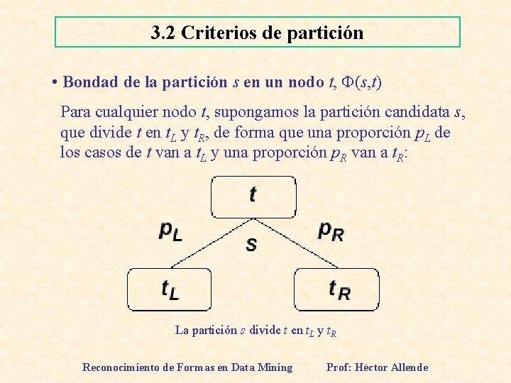 3. 2 Criterios de partición • Bondad de la partición s en un nodo
