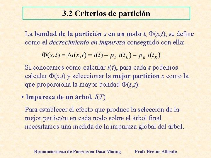 3. 2 Criterios de partición La bondad de la partición s en un nodo