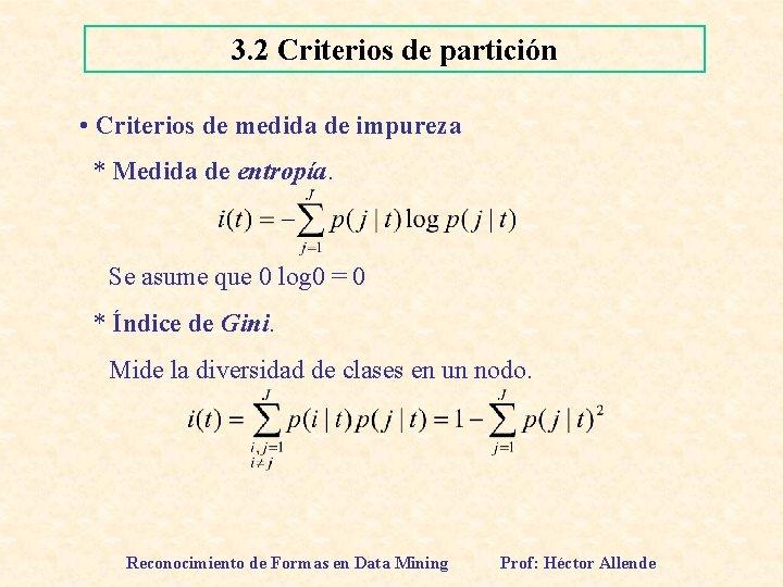 3. 2 Criterios de partición • Criterios de medida de impureza * Medida de