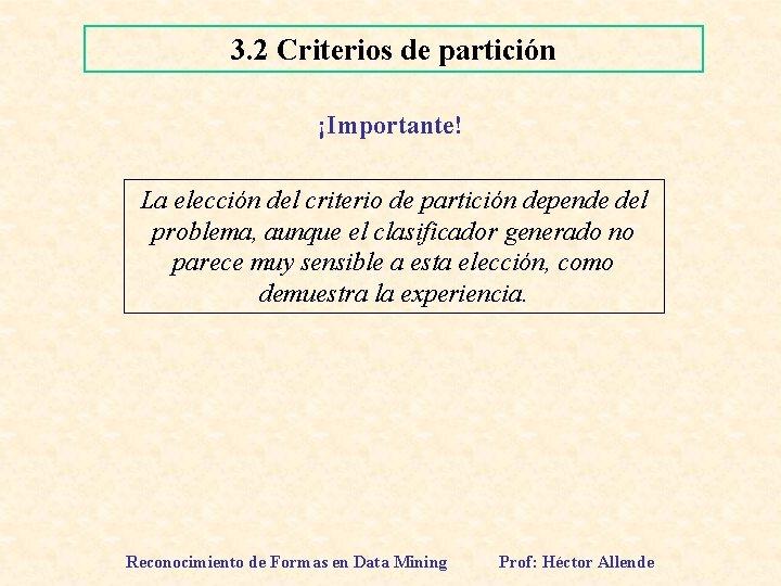 3. 2 Criterios de partición ¡Importante! La elección del criterio de partición depende del