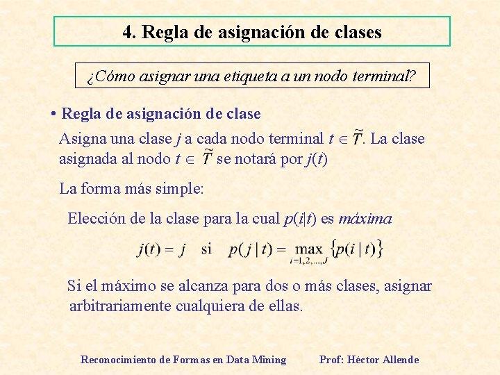 4. Regla de asignación de clases ¿Cómo asignar una etiqueta a un nodo terminal?