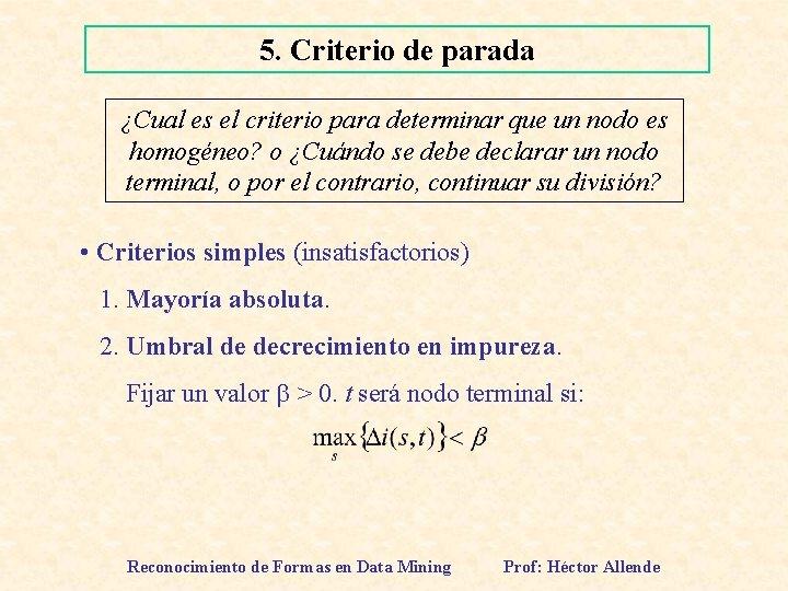 5. Criterio de parada ¿Cual es el criterio para determinar que un nodo es