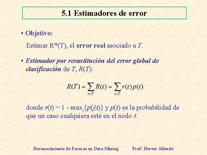 5. 1 Estimadores de error • Objetivo: Estimar R*(T), el error real asociado a