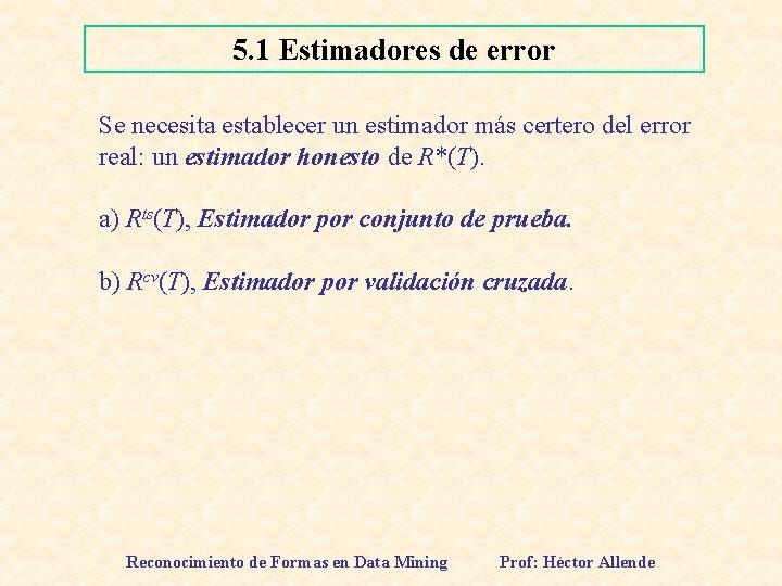 5. 1 Estimadores de error Se necesita establecer un estimador más certero del error