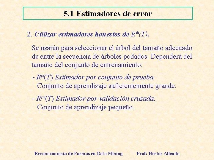 5. 1 Estimadores de error 2. Utilizar estimadores honestos de R*(T). Se usarán para
