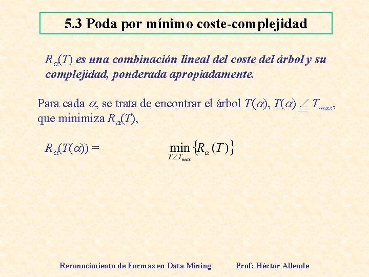 5. 3 Poda por mínimo coste-complejidad R (T) es una combinación lineal del coste